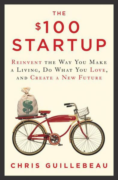 Book cover of The $100 Startup: Reinvent the Way You Make a Living, Do What You Love, and Create a New Future