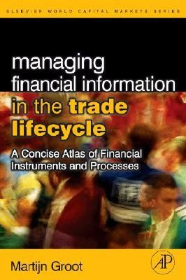 Textbook cover of Managing Financial Information in the Trade Lifecycle: A Concise Atlas of Financial Instruments and Processes