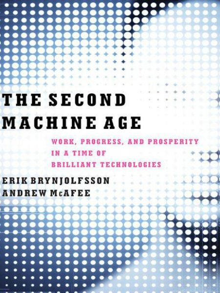 Book cover of The Second Machine Age: Work, Progress, and Prosperity in a Time of Brilliant Technologies